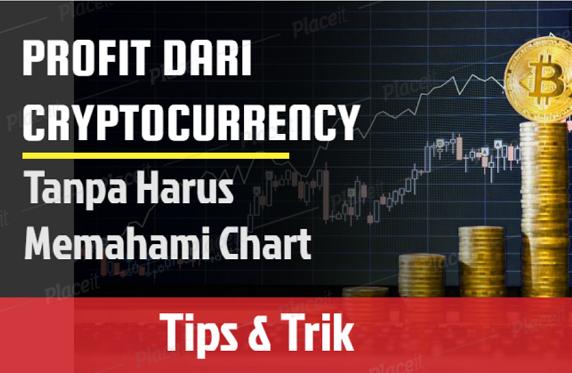 Cara Mendapatkan Profit Dari Jual Beli Cryptocurrency Tanpa Harus Memahami Chart