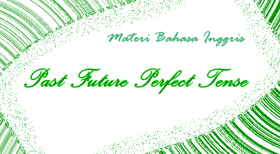 Contoh Kalimat Past Future Perfect Tense