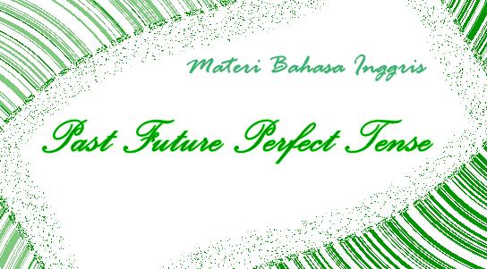 Contoh Kalimat Past Future Perfect Tense